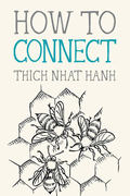 How to Connect - Hanh, Thich Nhat