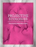 Projective Ecologies. Ecology, Research, and Design in the Climat