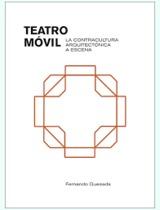 Teatro Móvil. La contracultura arquitectónica a escena - Quesada, Fernando
