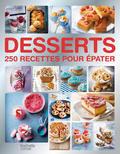 Desserts, 250 recettes pour épater -