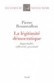 La légitimité democratique. Impartialité, réflexivité, proximité