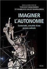 Imaginer l´autonomie - Castoriadis, actualite d´une pensee radicale