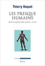 Les presque-humains - Mutants, cyborgs, robots, zombies... et nou - Hoquet, Thierry