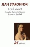 L´Oeil vivant: Corneille, Racine, La Bruyère, Rousseau, Stendhal