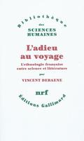 L´adieu au voyage - L´ethnologie française entre science et litté - Debaene, Vincent