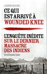 Ce qui arrive a wounded knee - L´enquete inedite sur le dernier m