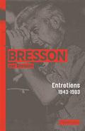 Bresson par Bresson. Entretiens (1943-1983)