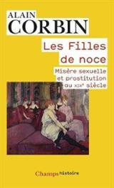 Les filles de noce : misère sexuelle et prostitution au XIXe sièc