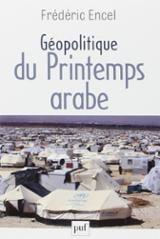 Géopolitique du printemps arabe - Encel, Frédéric