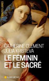 Le féminin et le sacré - Clément, Catherine