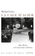 La cage d´acier: Max Weber et le marxisme wébérien