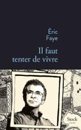 Il faut tenter de vivre - Faye, Éric