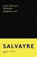 Marcher jusqu´au soir - Salvayre, Lydie