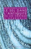 Le sel dans l´Antiquité ou Les cristaux d´Aphrodite - Bernard Moinier