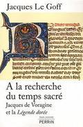 A la recherche du temps sacré. Jacques de Voragine et la Légende