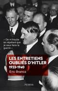 Les entretiens oubliés d´Hitler, 1923-1940 - Branca, Eric