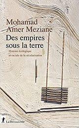 Des empires sous la terre - histoire ecologique et raciale de la  - Amer-Meziane, Mohamed