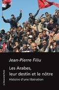 Les arabes, leur destin et le notre. Histoire d´une libération. - Filiu, Jean-Pierre