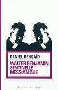 Walter Benjamin, sentinelle messianique - A la gauche du possible