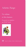 Un ruban et des larmes: un procès en adultère au XVIIIe siècle - Farge, Arlette
