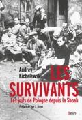 Les survivants : les Juifs de Pologne depuis la Shoah - Audrey Kichelewski