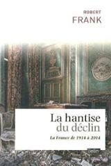 La hantise du déclin - La France de 1914 à 2014 - Frank, Robert