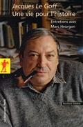 Jacques Le Goff. Une vie pour l´histoire. entretiens avec Marc He