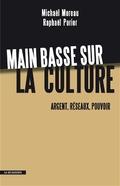 Main basse sur la culture : argent, réseaux, pouvoir - Michaël Moreau