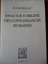 Essai sur l´origine des connaissances humaines: ouvrage ouù l´on réduit à un seul principe tout ce qui concerne l´entendement humain - Condillac, Etienne Bonnot De