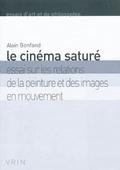 Le cinéma saturé: essai sur les relations de la peinture et des i