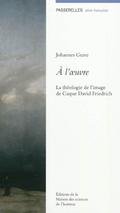 A l´oeuvre. La théologie de l´image de Caspar David Friedrich