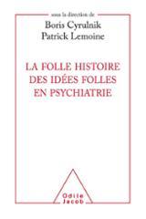 Une folle histoire des idées folles en psychiatrie