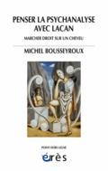 Penser la psychanalyse avec Lacan - Bousseyroux, Michel