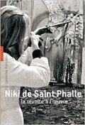 Niki de Saint Phalle, la révolte à l´oeuvre - Francblin, Catherine