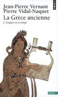 La Grèce ancienne, L´espace et le temps, vol. 2 - Vernant, Jean-Pierre