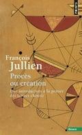 Procès ou création : une introduction à la pensée des lettrés chi - Jullien, François