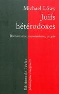 Juifs hétérodoxes: romantisme, messianisme, utopie