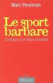 Le sport barbare: critique d´un fléau mondiale