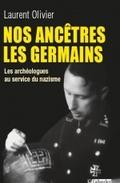 Nos ancêtres les Germains. Les archéologues au service des nazis