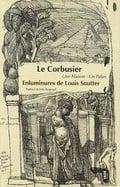 Le Corbusier, une maison, un palais, enluminures de Louis Soutter