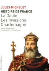 L´ Histoire de France. Volume I, La Gaule, les invasions, Charlem