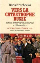 Vers la catastrophe russe : lettres de Petrograd au journal L´Hum