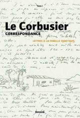 Le Corbusier. Correspondance. Lettres à la famille. Tome I, 1900-