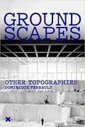 Groundscapes. Other Topographies