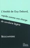 L´amitié de Guy Debord, rapide comme une charge de cavelerie lègé - Bessompierre