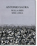 Antonio Saura. Nulla dies sine linea