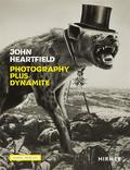 John Heartfield. Photography plus Dynamite - Heartfield, John