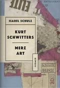 Kurt Schwitters. Marz Art - Schulz, Isabel