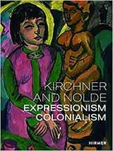 Kirchner and Nolde. Expressionism Colonialism - AAVV