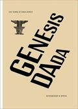 Genesis Dada. 100 Years of Dada Zurich. -
